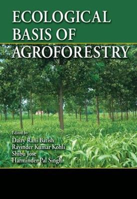 Ecological Basis of Agroforestry by Daizy Rani Batish