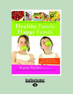 Healthy Family, Happy Family: The Complete Healthy Guide to Feeding Your Family by Karen Fischer