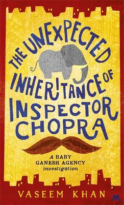 The Unexpected Inheritance of Inspector Chopra by Vaseem Khan
