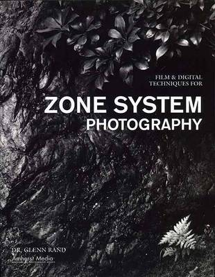 Film & Digital Techniques For Zone System Photography by Glenn M. Rand