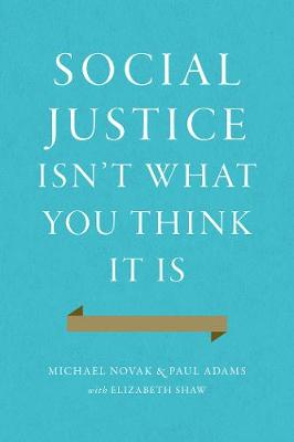 Social Justice Isn't What You Think It Is by Michael Novak