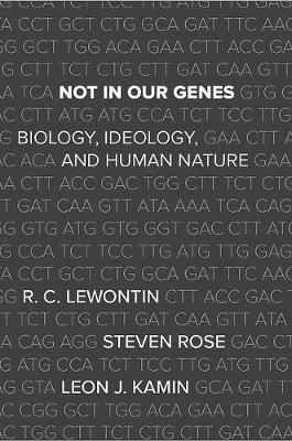 Not In Our Genes by Richard Lewontin