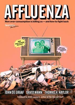 Affluenza: How Over-Consumption Is Killing Us - and How to Fight Back by John De Graaf