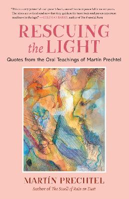 Rescuing the Light: Quotes from the Oral Teachings of Martin Prechtel book