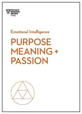 Purpose, Meaning, and Passion (HBR Emotional Intelligence Series) by Harvard Business Review