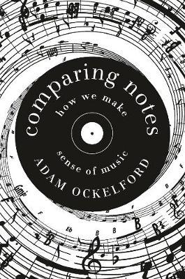 Comparing Notes: How We Make Sense of Music by Adam Ockelford