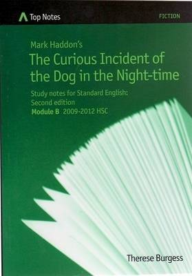 Mark Haddon's The Curious Incident of the Dog in the Night- Time: Study Notes for Standard English : Module B 2009-2012 by Therese Burgess