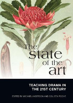 State of the Art: Teaching Drama in the 21st Century by Michael Anderson
