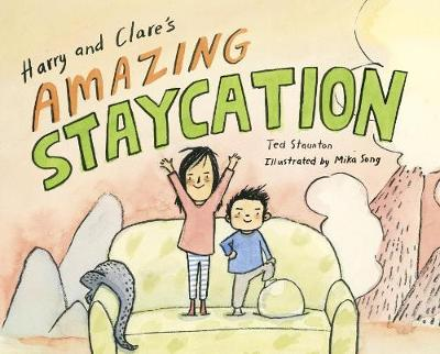 Harry And Clare's Amazing Staycation by Ted Staunton