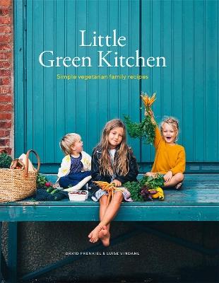 Little Green Kitchen: Simple vegetarian family recipes by David Frenkiel