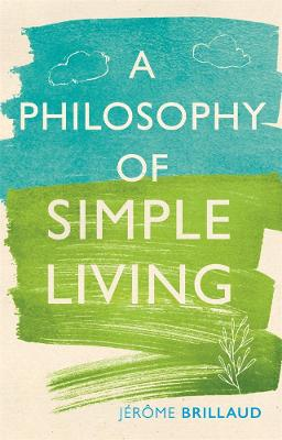 A Philosophy of Simple Living by Jerome Brillaud