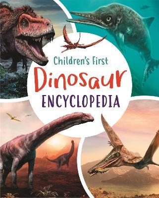 Children's First Dinosaur Encyclopedia by Claudia Martin