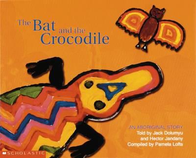 Aboriginal Story: Bat and the Crocodile by Pamela Lofts