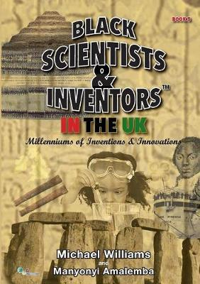 Black Scientists & Inventors in the UK: Millenniums of Inventions & Innovations: Book 5 by Michael Williams