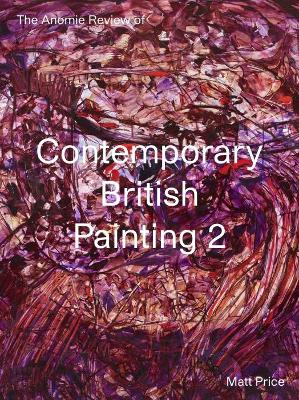 The Anomie Review of Contemporary British Painting 2 by Matt Price