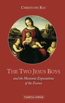 The Two Jesus Boys: and the Messianic Expectations of the Essenes by Christoph Rau