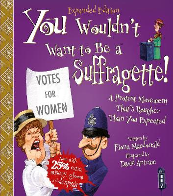 You Wouldn't Want To Be A Suffragette! by Fiona Macdonald
