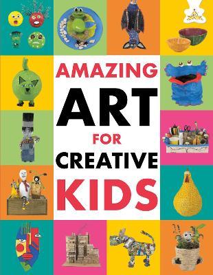 Amazing Art for Creative Kids by Emily Kington