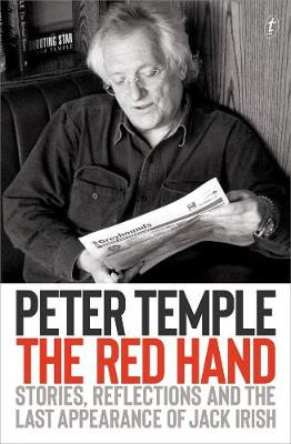 The Red Hand: Stories, Reflections and the Last Appearance of Jack Irish by Peter Temple
