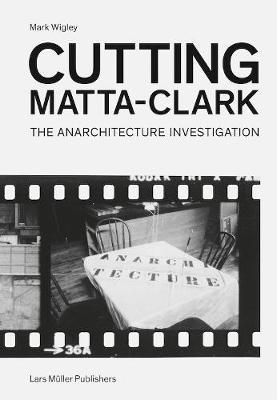 Cutting Matta-Clark by Mark Wigley