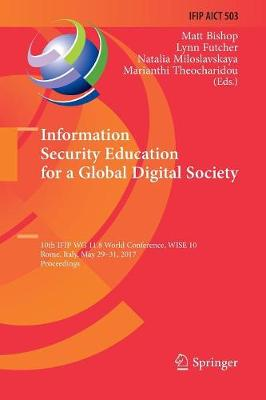 Information Security Education for a Global Digital Society: 10th IFIP WG 11.8 World Conference, WISE 10, Rome, Italy, May 29-31, 2017, Proceedings by Matt Bishop