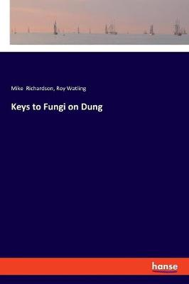 Keys to Fungi on Dung by Mike Richardson