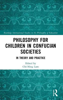 Philosophy for Children in Confucian Societies: In Theory and Practice book