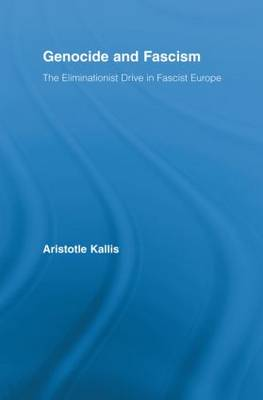 Genocide and Fascism: The Eliminationist Drive in Fascist Europe by Aristotle Kallis