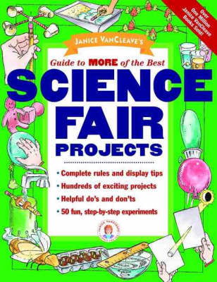 Janice VanCleave's Guide to More of the Best Science Fair Projects by Janice VanCleave
