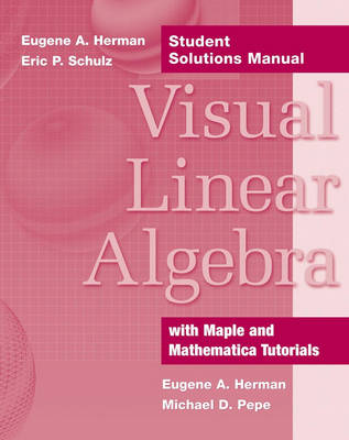 Visual Linear Algebra Student Solutions Manual by Eugene A. Herman