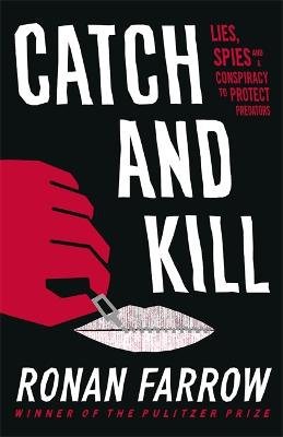 Catch and Kill: Lies, Spies and a Conspiracy to Protect Predators book