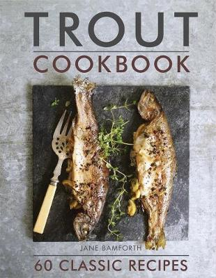 Trout Cookbook by Jane Bamforth