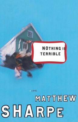 Nothing Is Terrible by Matthew Sharpe