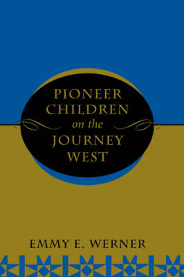 Pioneer Children On The Journey West by Emmy E. Werner