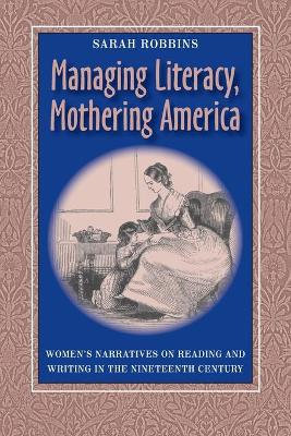Managing Literacy, Mothering America by Sarah Robbins