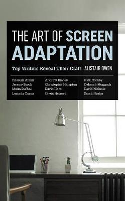 The Art Of Screen Adaptation by Alistair Owen
