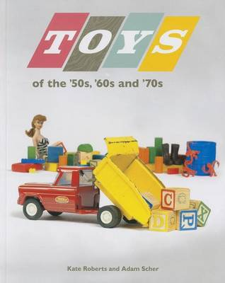 Toys of the '50s, '60s, and '70s by Kate Roberts