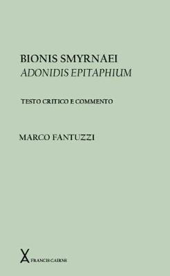 Bionis Smyrnaei Adonidis Epitaphium. Testo critico a commento by Marco Fantuzzi