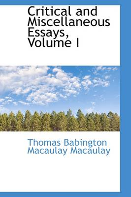 Critical and Miscellaneous Essays, Volume I by Thomas MacAulay