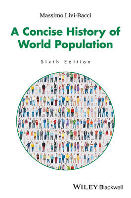 A Concise History of World Population, 6th Edition by Massimo Livi Bacci