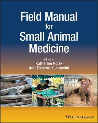 Field Manual for Small Animal Medicine by Katherine Polak