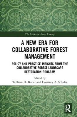 A New Era for Collaborative Forest Management: Policy and Practice insights from the Collaborative Forest Landscape Restoration Program by William H. Butler