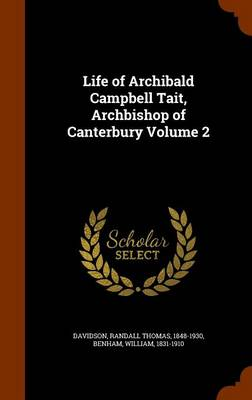 Life of Archibald Campbell Tait, Archbishop of Canterbury Volume 2 by Randall Thomas Davidson