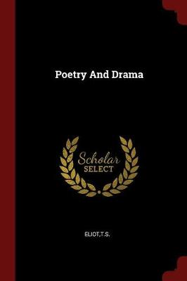 Poetry and Drama by Professor T S Eliot