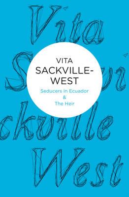 Seducers in Ecuador and The Heir by Vita Sackville-West