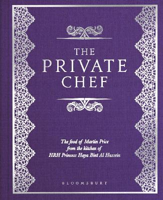 The Private Chef: The Food of Martin Price from the kitchen of HRH Princess Haya Bint Al Hussein by Martin Price