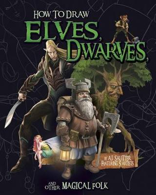 How to Draw Elves, Dwarves, and Other Magical Folk by AJ Sautter