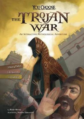 Trojan War: An Interactive Mythological Adventure by Blake Hoena