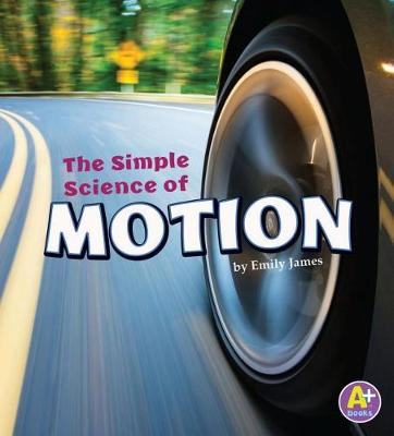 The Simple Science of Motion by Emily James