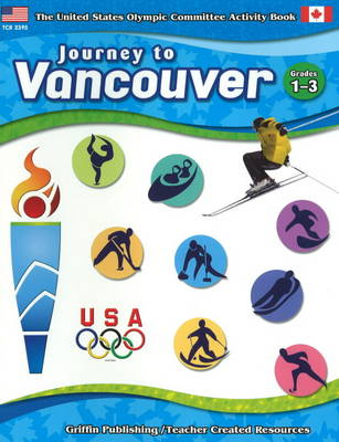 Journey to Vancouver  Grades 1-3 by United States Olympic Committee